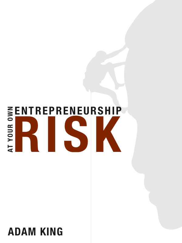 Entrepreneurship At Your Own Risk
